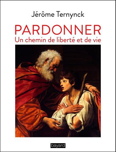 Pardonner, un chemin de liberté et de vie de Jérôme Ternynck des Frères de Saint-Jean